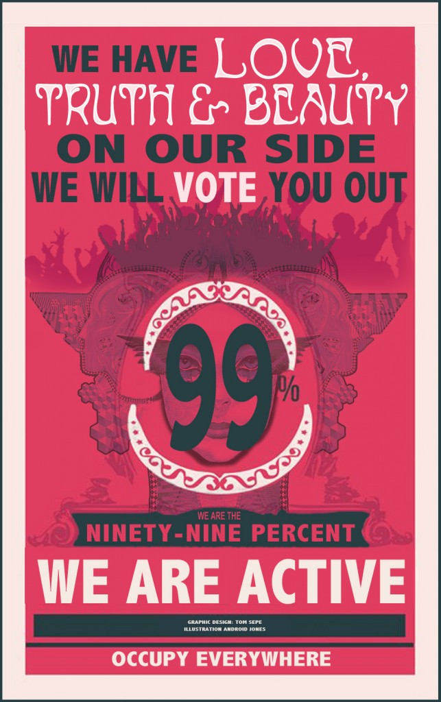 WE HAVE LOVE, TRUTH AND BEAUTY ON OUR SIDE. WE WILL VOTE YOU OUT. WE ARE THE 99%. WE ARE ACTIVE. OCCUPY EVERYWHERE.